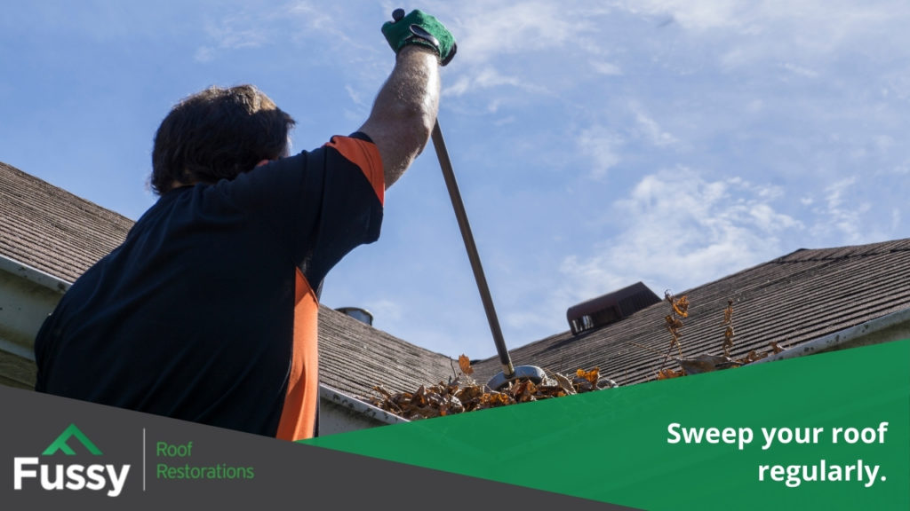 Sweep your roof regularly.